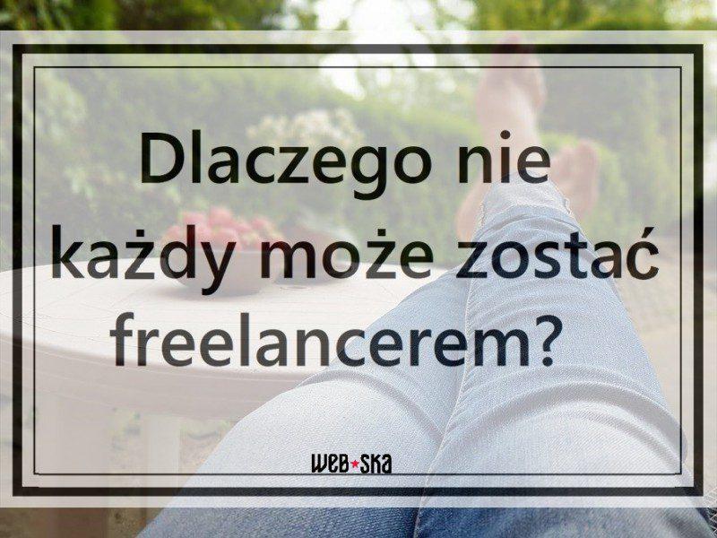 Dlaczego nie każdy może zostać freelancerem?
